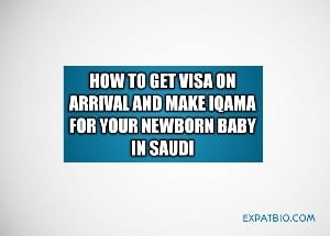 How to get visa on arrival and make iqama for your newborn baby in Saudi